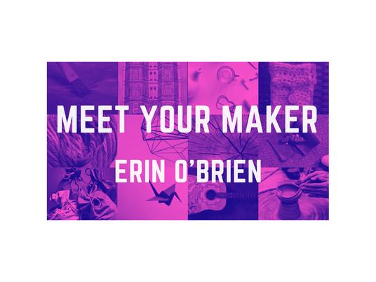 Written All Over My Face: Meet Your Maker, Erin O'Brien