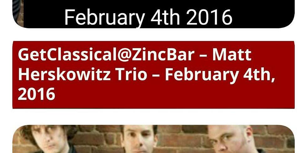 Matt Herskowitz Trio at GetClassical@Zincbar