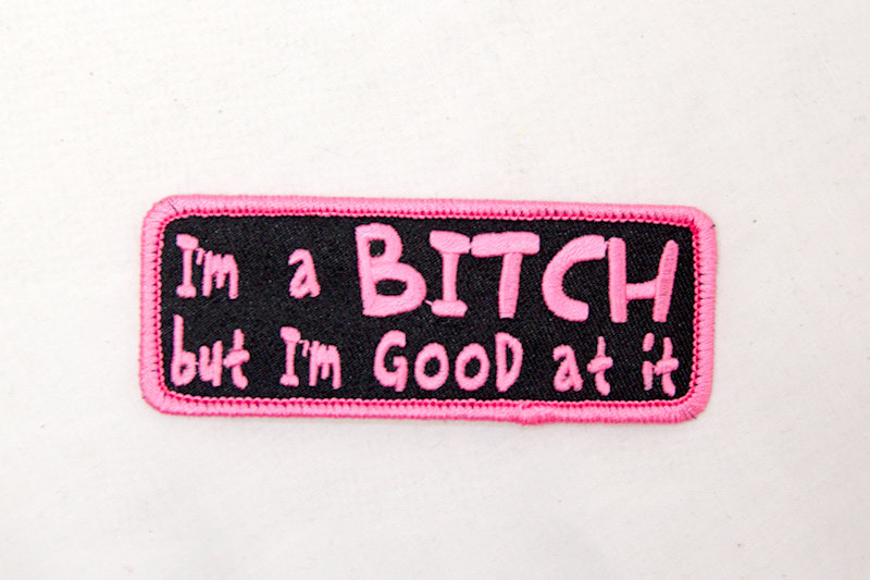 """I'm a Bitch"" Sew/Iron on patch"