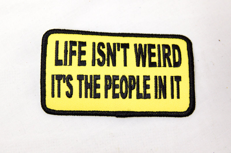"""Life isn't weird it's"" Sew/Iron on patch"