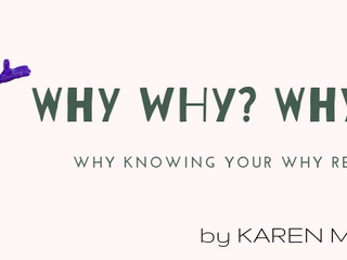 Why Why? Why Not? Why Knowing YOUR Why really matters.