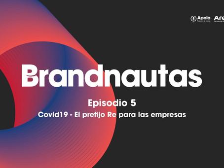 AUDIO| Brandnautas: Covid19 - El prefijo Re para las empresas