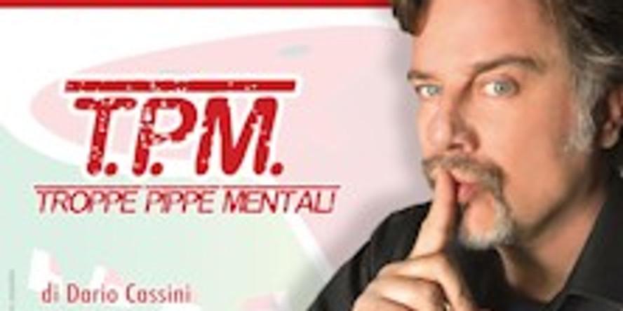 """Dario Cassini in """"Troppe Pippe mentali"""""""