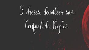 ⇝ 5 choses dévoilées sur l'enfant de Kepler.