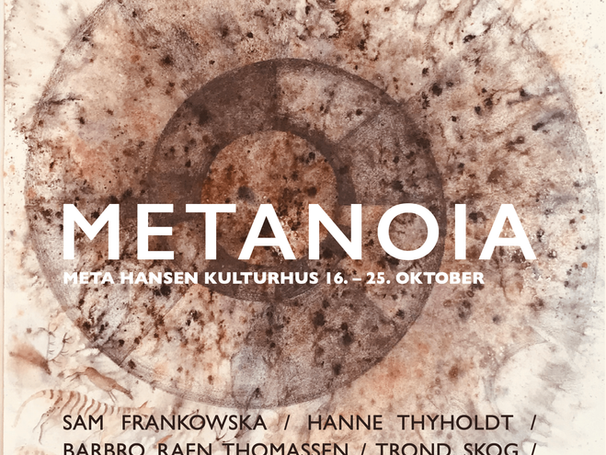 METANOIA: META HANSEN KULTURHUS 16. – 25. OKTOBER (se program)