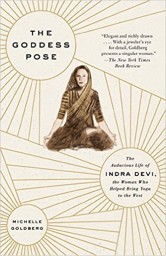 The_Goddess_Pose_The_Audacious_Life_of_Indra_Devi,_the_Woman_Who_Helped_Bring_Yoga_into_the_West_–_M