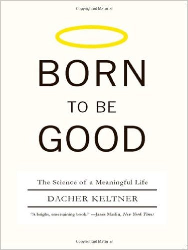 Born_to_be_Good_The_Science_of_a_Meaningful_Life_–_Dacher_Keltner