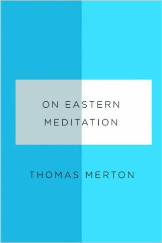 On_Eastern_Meditation_–_Thomas_Merton