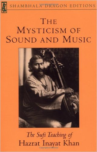 The Mysticism of Sound and Music - Hazrat Inayat Khan