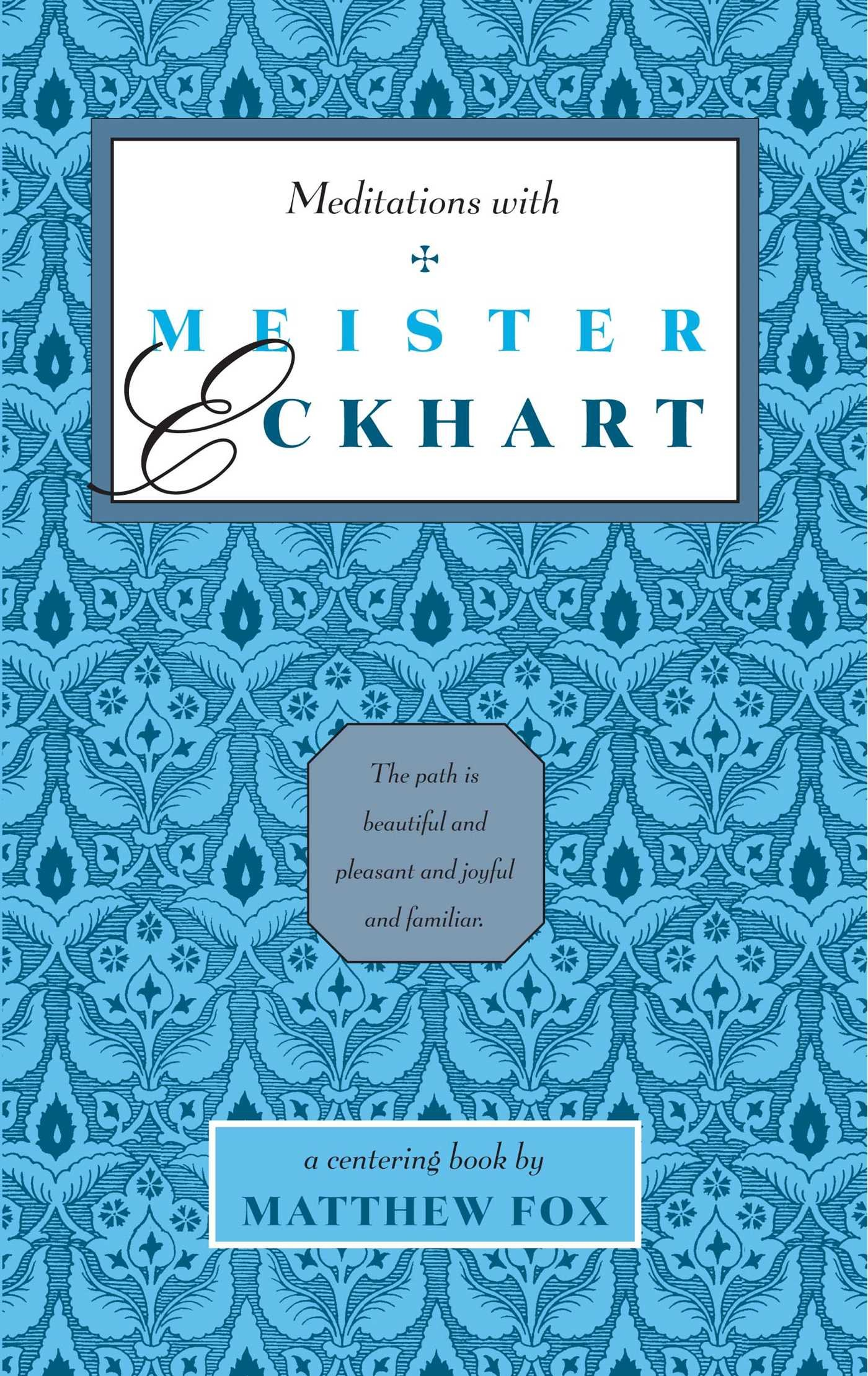 Meditations with Meister Eckhart - Matthew Fox