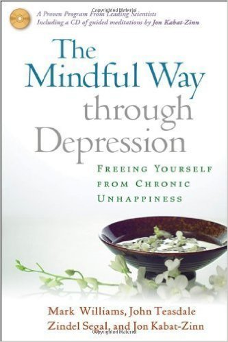 The Mindful Way through Depression Freeing Yourself from Chronic Unhappiness