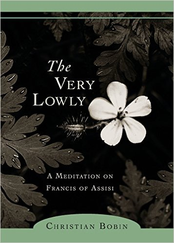 The_Very_Lowly_A_Meditation_on_Francis_of_Assisi_–_Christian_Bobin