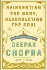 Reinventing The Body, Resurrecting The Soul - Deepak Chopra