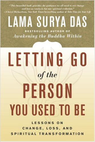 Letting Go of the Person You Used to Be - Lama Surya Das