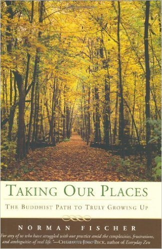Taking Our Places The Buddhist Path to Truly Growing Up - Norman Fischer