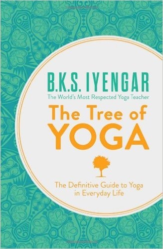 The Tree of Yoga The Definitive Guide to Yoga in Everyday Life - B.K.S. Iyengar