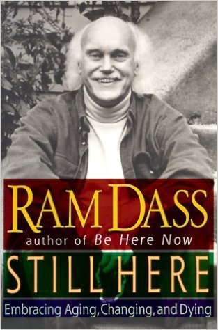 Still Here Embracing Aging, Changing, and Dying - Ram Dass