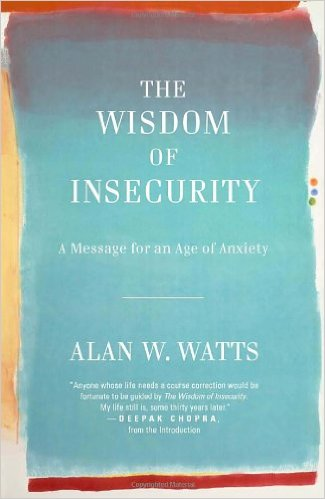 The Wisdom of Insecurity A Message for an Age of Anxiety - Alan W. Watts