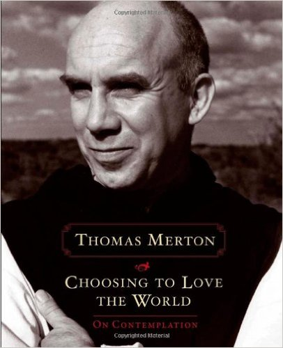 Choosing to Love the World - Thomas Merton