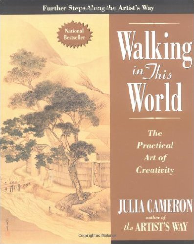 Walking in this World The Practical Art of Creativity - Julia Cameron