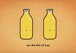 we are full of piss