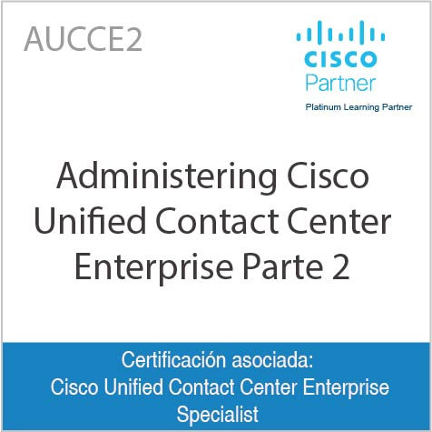AUCCE2 | Administering Cisco Unified Contact Center Enterprise Parte 2