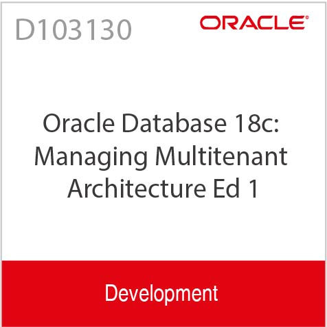 D103130 | Oracle Database 18c: Managing Multitenant Architecture Ed 1