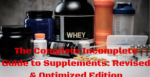 The Complete Incomplete Guide to Supplements: Revised and Optimized Edition