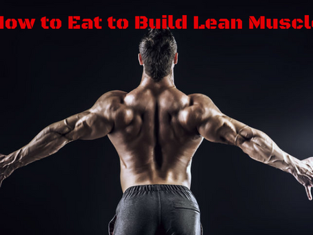 How to Eat to Build Lean Muscle