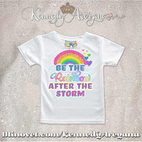 Be The Rainbow After The Storm T-Shirt
