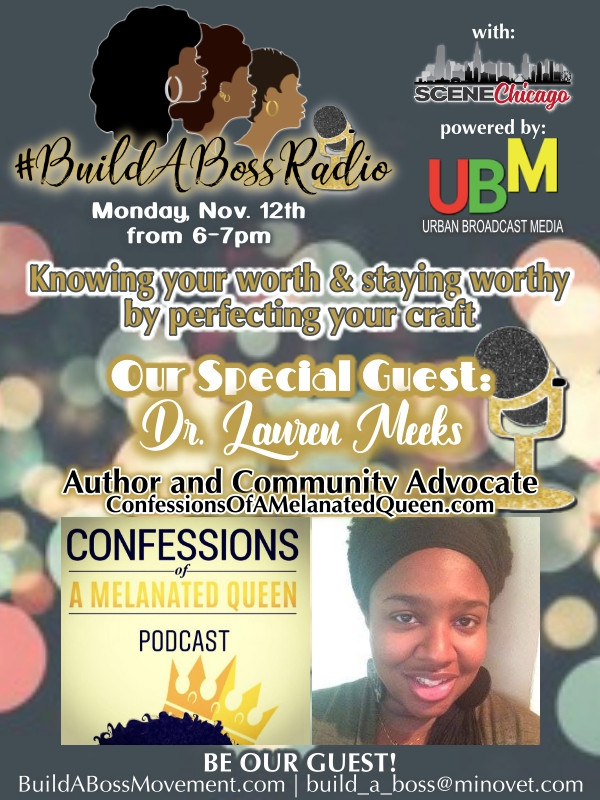 Dr. Lauren Meeks - Confessions Of A Melanated Queen #BuildABossRadio #BossBaeStatus (Scene Chicago - Urban Broadcast Media)