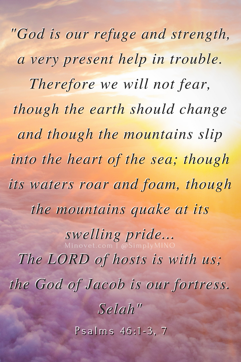 """""""God is our refuge and strength!"""" -Psalms 46"""
