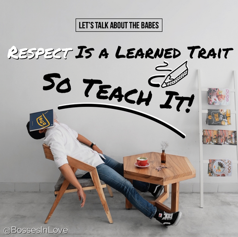 Respect Is A Taught Trait - So Teach It!