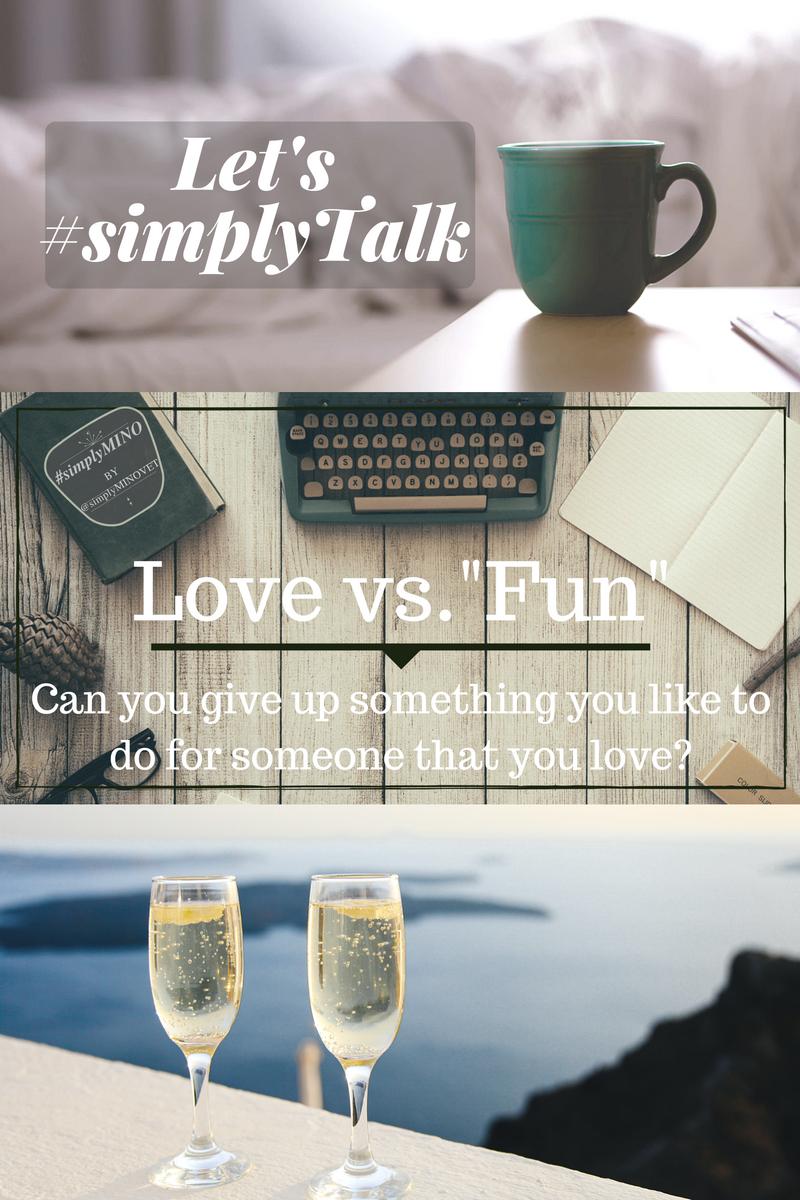 Love versus Fun... Let's #simplyTalk | Social, #simplyMINO, Minovet