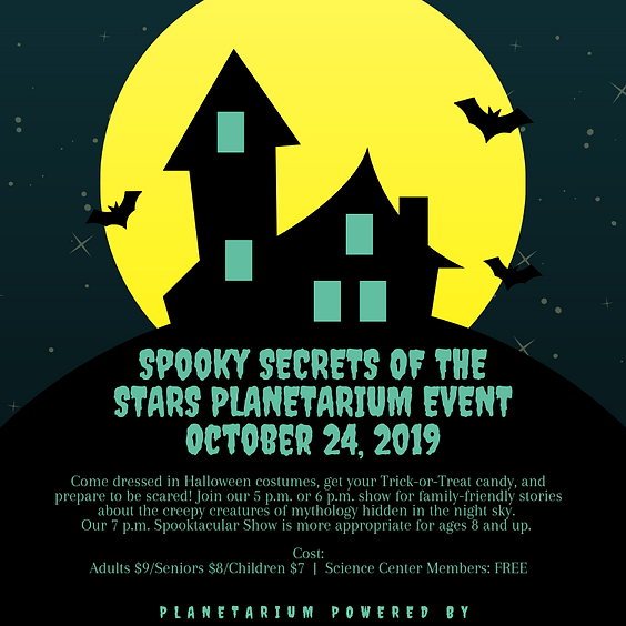 Spooky Secrets of the Stars Planetarium Event 5 p.m. All Ages Show SOLD OUT 664-1261 FOR WAITLIST