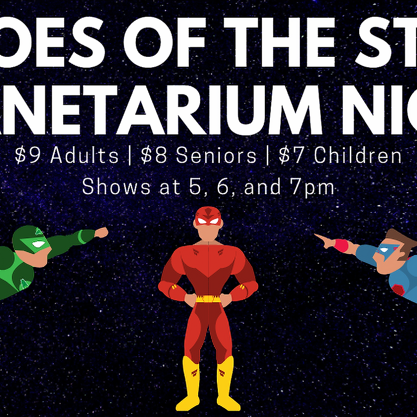 Planetarium Nights: Hereos of the Stars 5 p.m. Show SOLD OUT- CALL 664-1261 FOR WAIT LIST