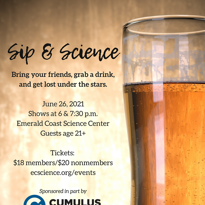 Sip & Science: 6 p.m. *SOLD OUT*