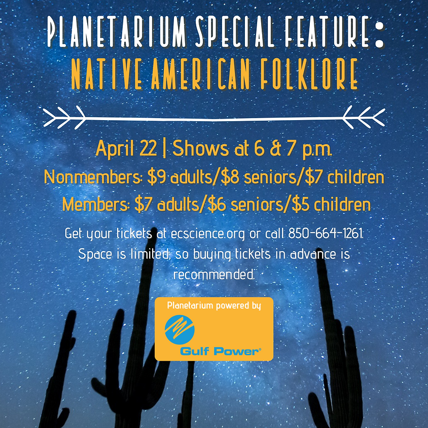 Planetarium Special Feature: Native American Folklore 6 p.m. Show *Space limited, call 850-664-1261 for availability*