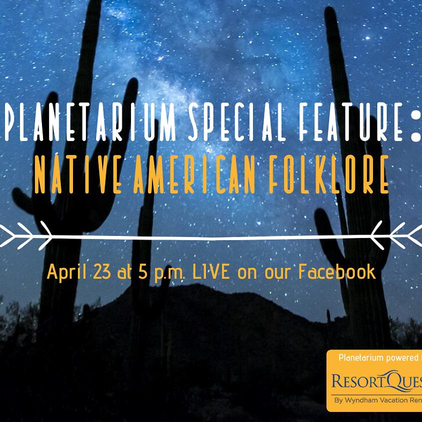 Planetarium Special Feature: Native American Folklore 5 p.m. Live Show