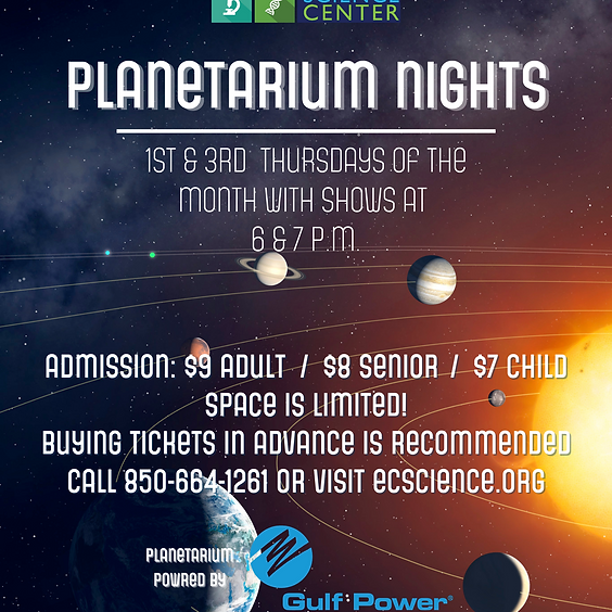 Planetarium: 7 p.m. Show  SPACES LIMITED, CALL 850-664-1261 FOR AVAILABILITY
