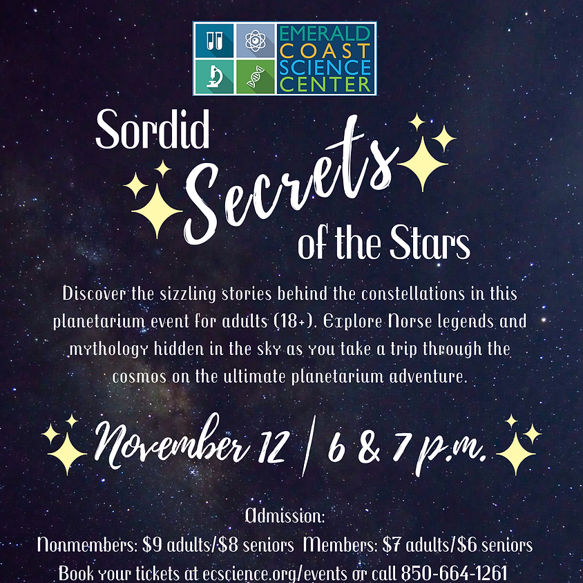 Planetarium Special Feature: Sordid Secrets of the Stars 6 p.m. Show SPACES LIMITED, CALL 850-664-1261 TO REGISTER