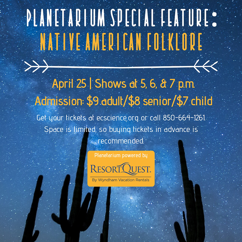 Planetarium Special Feature: Native American Folklore 6 p.m. Show SOLD OUT CALL 850-664-1261 FOR WAITLIST