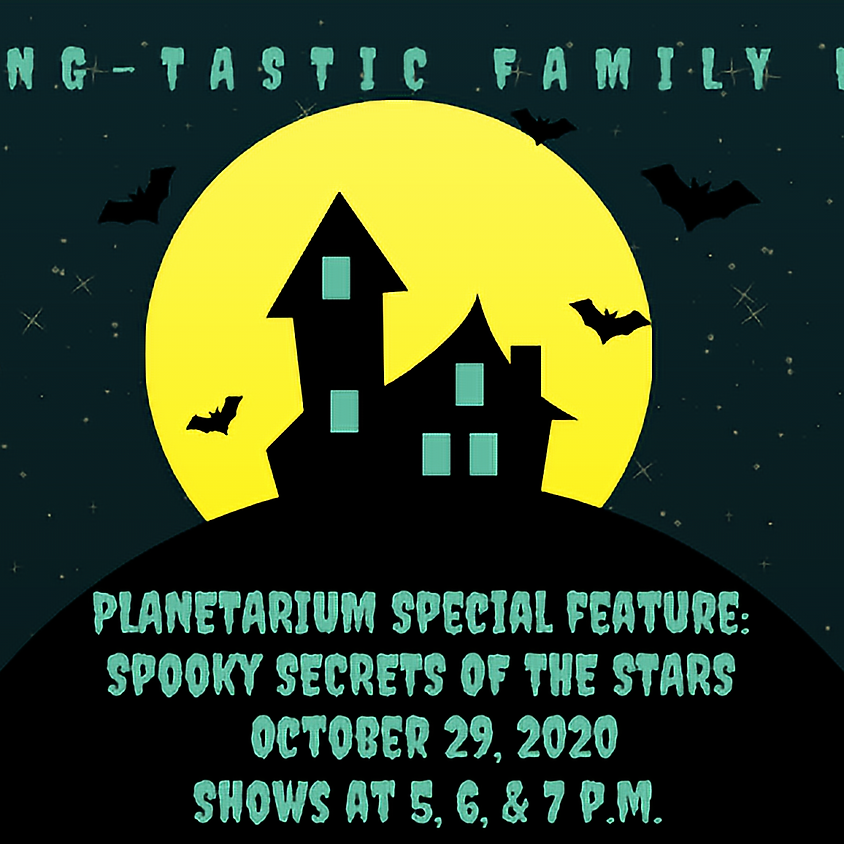 Planetarium Special Feature: Spooky Secrets of the Stars 7 p.m. Ages 8 & Up Show SOLD OUT