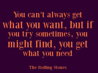 YOU CAN'T ALWAYS GET WHAT YOU WANT . . .