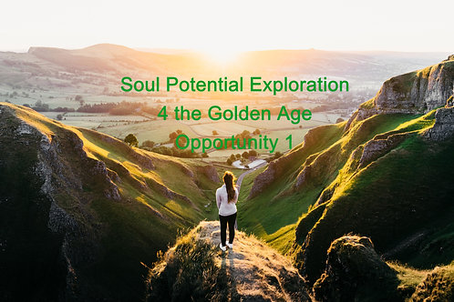 Soul Potential Exploration 4 the Golden Age Opportunity 1