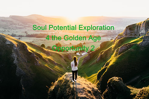 Soul Potential Exploration 4 the Golden Age Opportunity 2