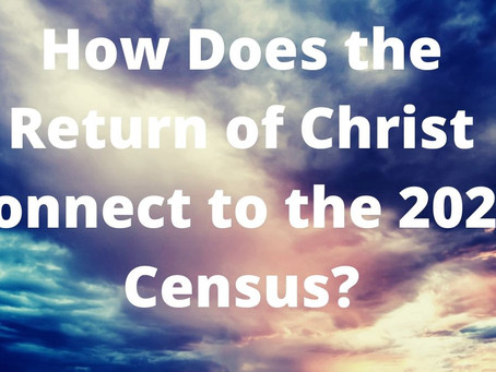 How Is the Return of Christ Connected to the 2020 Census?