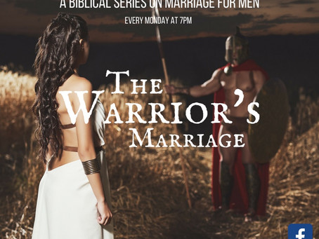 The Warrior's Marriage: A Biblical Series On Marriage For Men