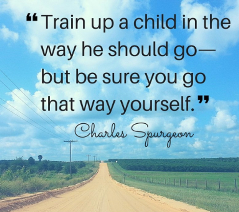 train-up-a-child-in-the-way-he-should-go-but-be-sure-you-go-that-way-yourself-charles-spurgeon1