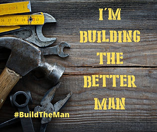 I'm Building The Better Man.jpg